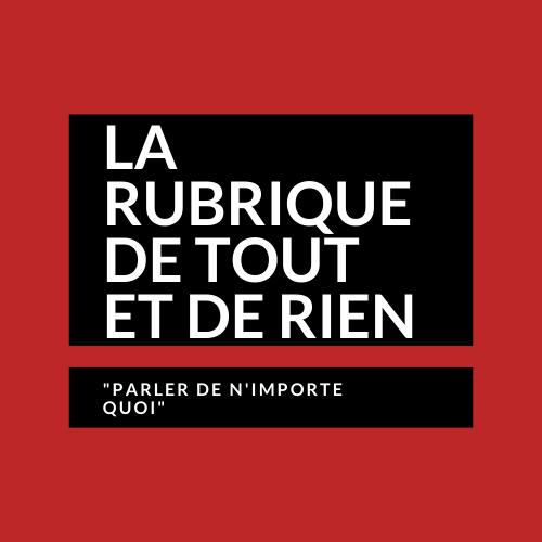 lA RUBRIQUE DE TOUT ET DE RIEN (1)